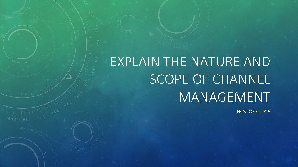 EXPLAIN THE NATURE AND SCOPE OF CHANNEL MANAGEMENT NCSCOS 4. 08 A