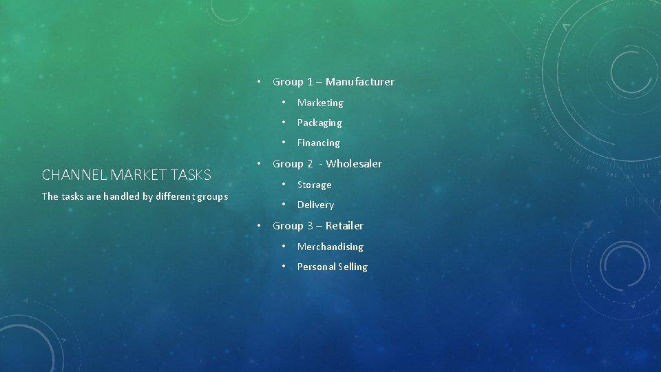 • Group 1 – Manufacturer CHANNEL MARKET TASKS The tasks are handled by