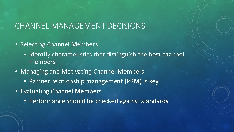 CHANNEL MANAGEMENT DECISIONS • Selecting Channel Members • Identify characteristics that distinguish the best
