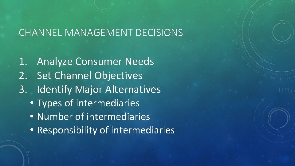 CHANNEL MANAGEMENT DECISIONS 1. Analyze Consumer Needs 2. Set Channel Objectives 3. Identify Major