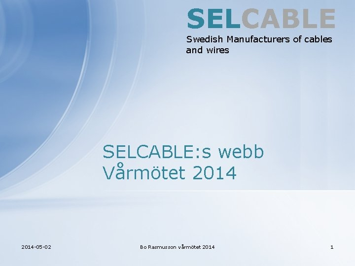 SELCABLE Swedish Manufacturers of cables and wires SELCABLE: s webb Vårmötet 2014 -05 -02