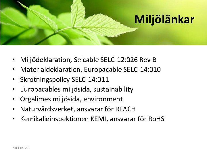 Miljölänkar • • Miljödeklaration, Selcable SELC-12: 026 Rev B Materialdeklaration, Europacable SELC-14: 010 Skrotningspolicy