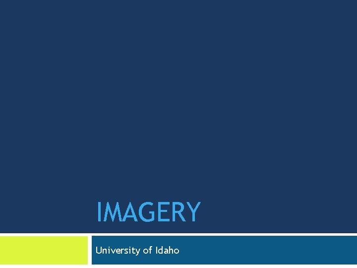 IMAGERY University of Idaho