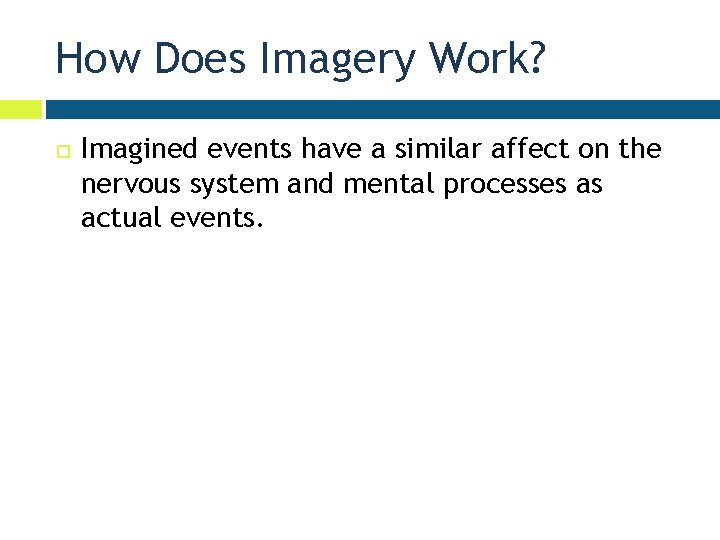 How Does Imagery Work? Imagined events have a similar affect on the nervous system