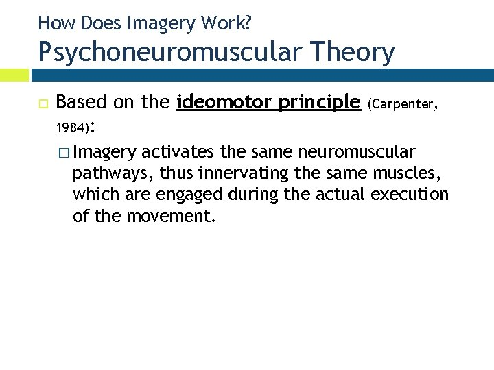 How Does Imagery Work? Psychoneuromuscular Theory Based on the ideomotor principle 1984): � Imagery