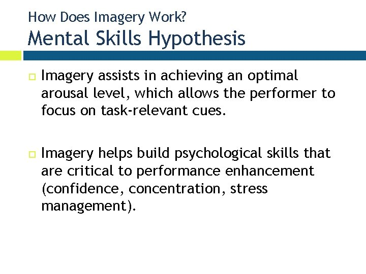 How Does Imagery Work? Mental Skills Hypothesis Imagery assists in achieving an optimal arousal