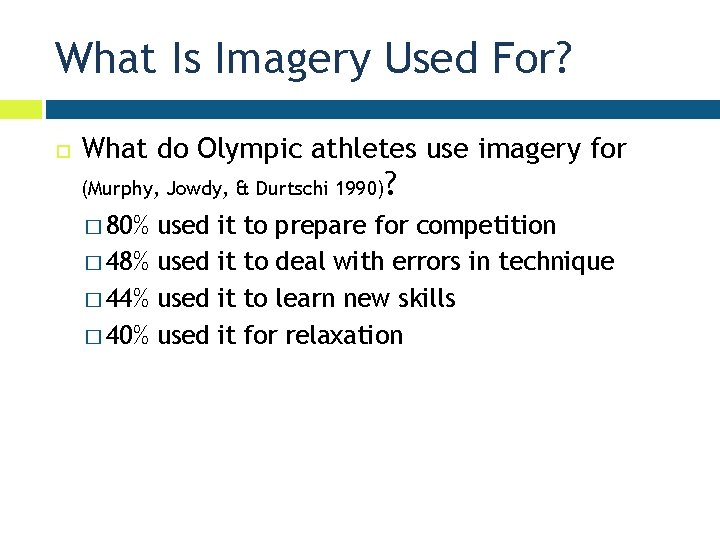 What Is Imagery Used For? What do Olympic athletes use imagery for (Murphy, Jowdy,