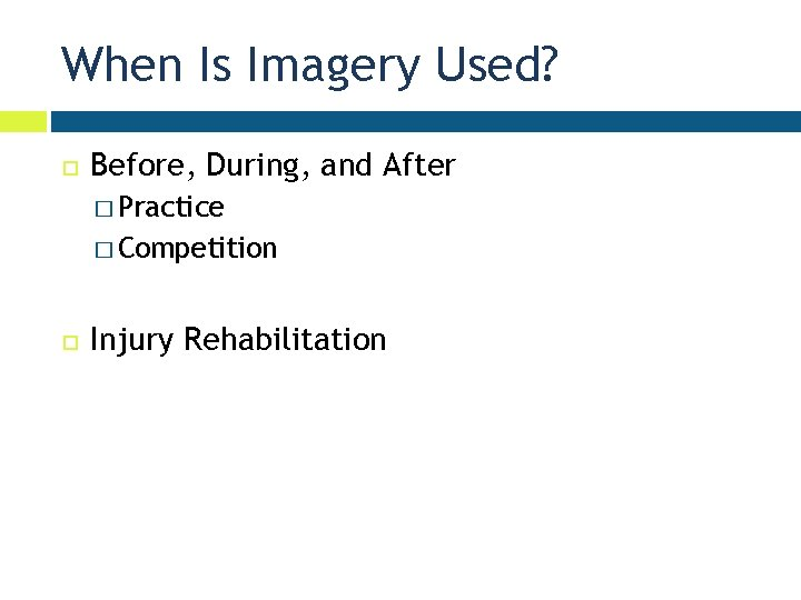 When Is Imagery Used? Before, During, and After � Practice � Competition Injury Rehabilitation