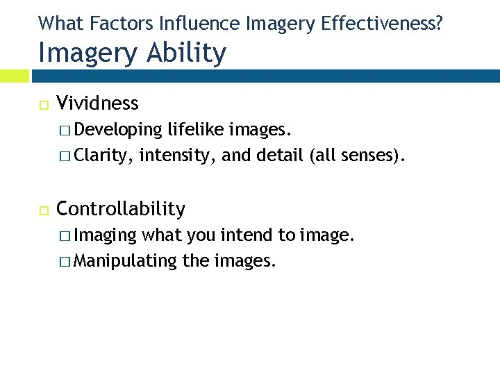 What Factors Influence Imagery Effectiveness? Imagery Ability Vividness � Developing lifelike images. � Clarity,