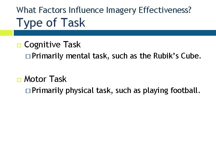What Factors Influence Imagery Effectiveness? Type of Task Cognitive Task � Primarily mental task,