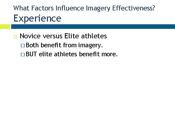 What Factors Influence Imagery Effectiveness? Experience Novice versus Elite athletes � Both benefit from