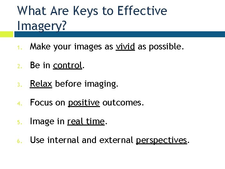 What Are Keys to Effective Imagery? 1. Make your images as vivid as possible.