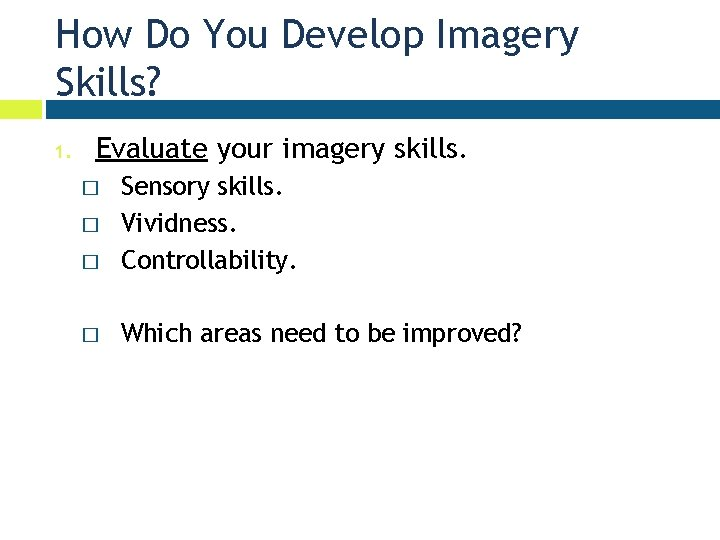 How Do You Develop Imagery Skills? 1. Evaluate your imagery skills. � Sensory skills.