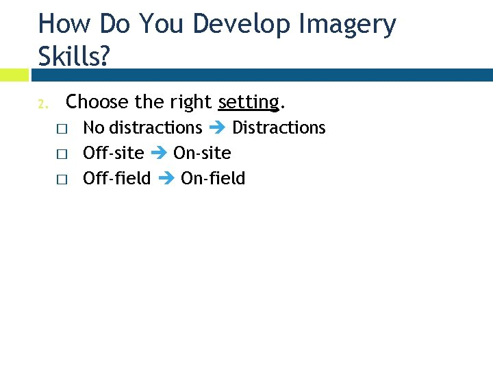 How Do You Develop Imagery Skills? 2. Choose the right setting. � � �