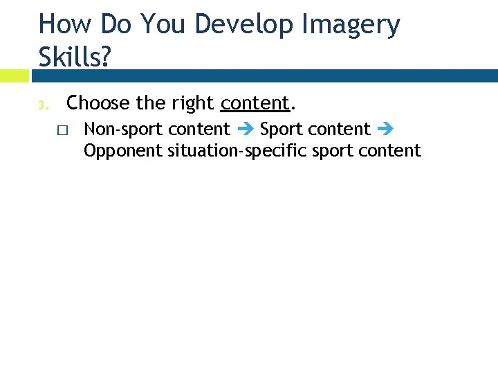 How Do You Develop Imagery Skills? 3. Choose the right content. � Non-sport content