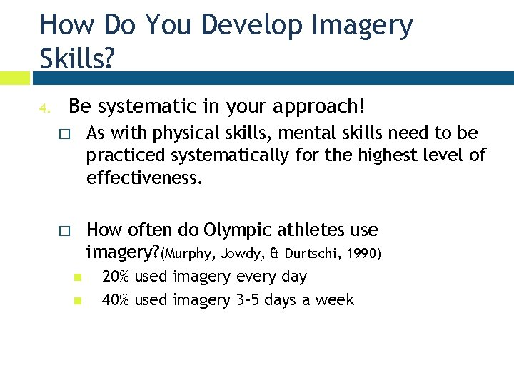 How Do You Develop Imagery Skills? 4. Be systematic in your approach! � As