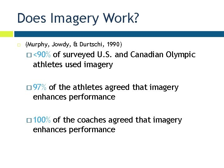 Does Imagery Work? (Murphy, Jowdy, & Durtschi, 1990) � <90% of surveyed U. S.