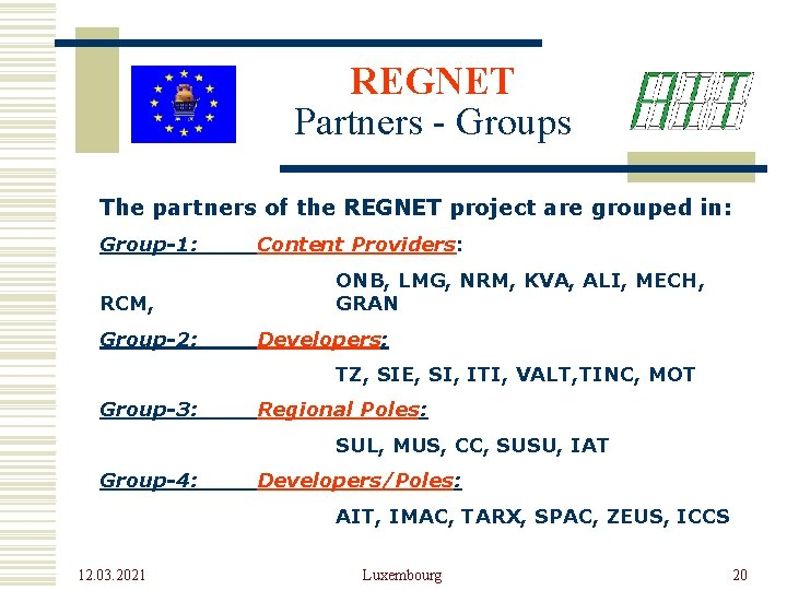REGNET Partners - Groups The partners of the REGNET project are grouped in: Group-1:
