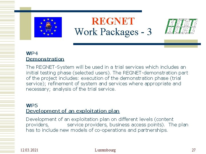REGNET Work Packages - 3 WP 4 Demonstration The REGNET-System will be used in