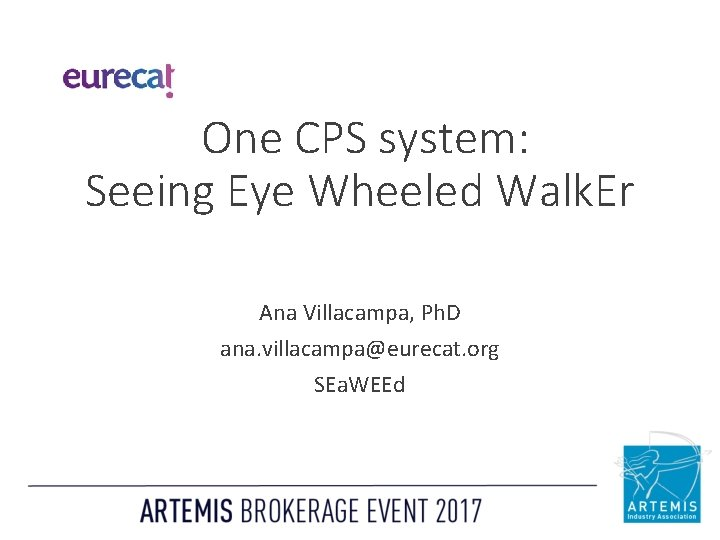 One CPS system: Seeing Eye Wheeled Walk. Er Ana Villacampa, Ph. D ana. villacampa@eurecat.