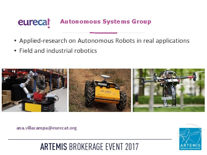 Autonomous Systems Group • Applied-research on Autonomous Robots in real applications • Field and
