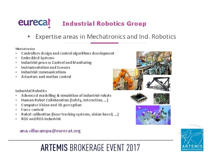 Industrial Robotics Group • Expertise areas in Mechatronics and Ind. Robotics Mechatronics • •