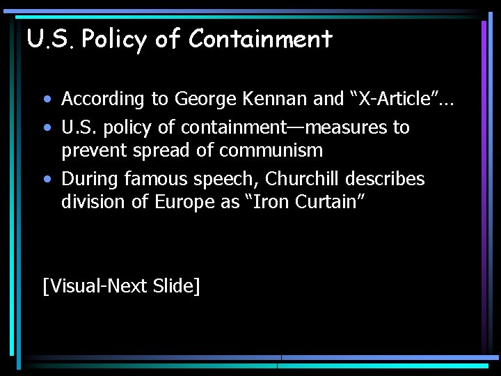 """U. S. Policy of Containment • According to George Kennan and """"X-Article""""… • U."""