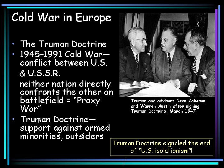 Cold War in Europe • The Truman Doctrine • 1945– 1991 Cold War— conflict