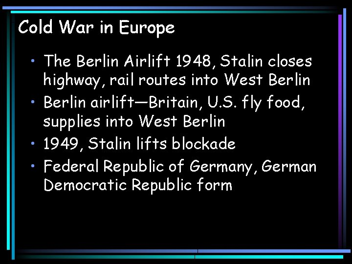 Cold War in Europe • The Berlin Airlift 1948, Stalin closes highway, rail routes