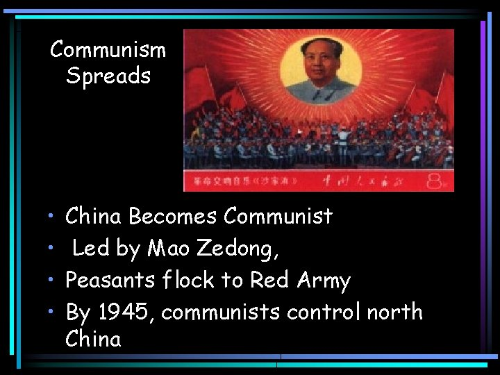Communism Spreads • • China Becomes Communist Led by Mao Zedong, Peasants flock to