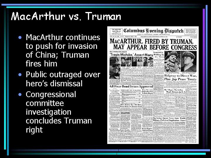 Mac. Arthur vs. Truman • Mac. Arthur continues to push for invasion of China;