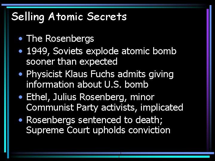 Selling Atomic Secrets • The Rosenbergs • 1949, Soviets explode atomic bomb sooner than