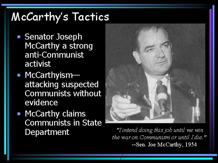 Mc. Carthy's Tactics • Senator Joseph Mc. Carthy a strong anti-Communist activist • Mc.