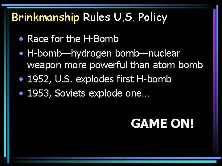 Brinkmanship Rules U. S. Policy • Race for the H-Bomb • H-bomb—hydrogen bomb—nuclear weapon