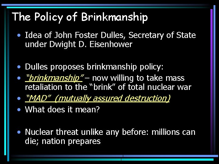 The Policy of Brinkmanship • Idea of John Foster Dulles, Secretary of State under