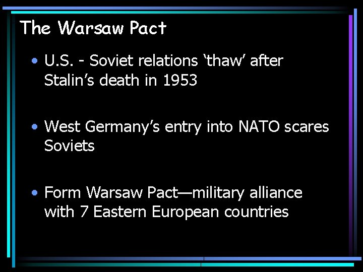 The Warsaw Pact • U. S. - Soviet relations 'thaw' after Stalin's death in