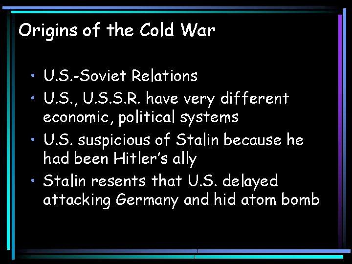 Origins of the Cold War • U. S. -Soviet Relations • U. S. ,
