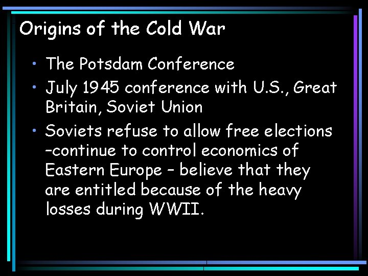 Origins of the Cold War • The Potsdam Conference • July 1945 conference with