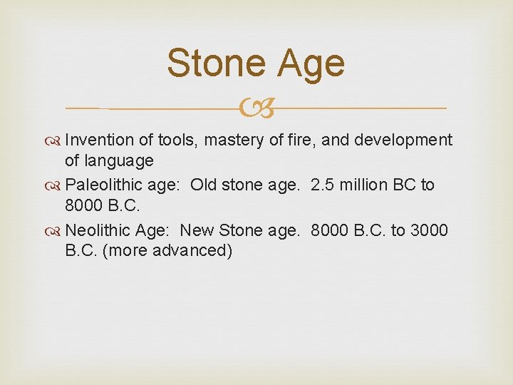 Stone Age Invention of tools, mastery of fire, and development of language Paleolithic age: