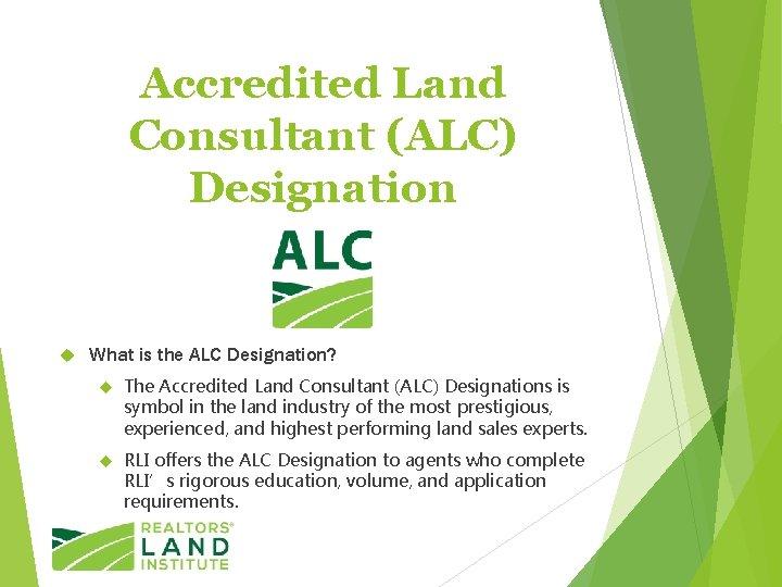 Accredited Land Consultant (ALC) Designation What is the ALC Designation? The Accredited Land Consultant