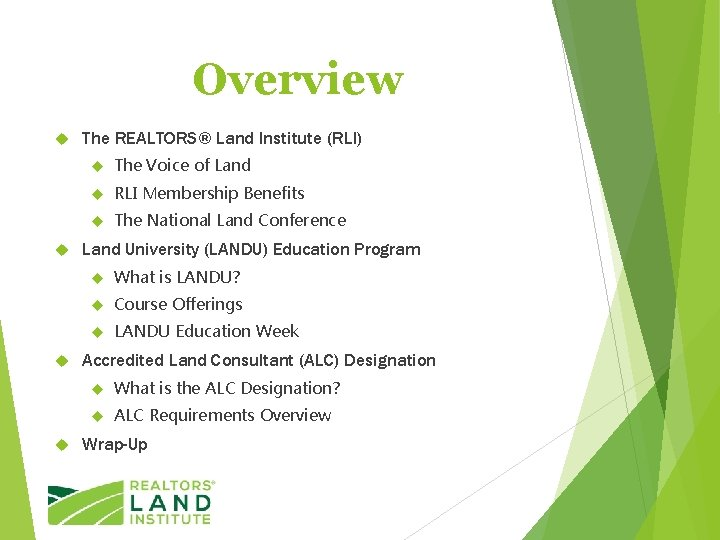 Overview The REALTORS® Land Institute (RLI) The Voice of Land RLI Membership Benefits The