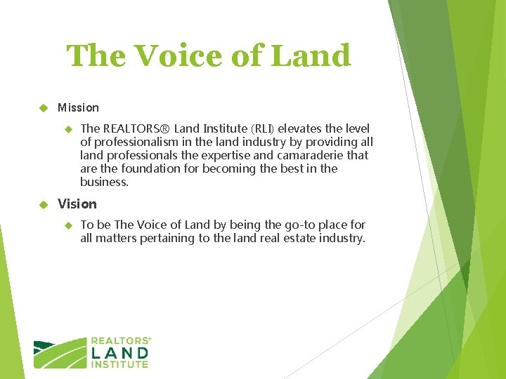 The Voice of Land Mission The REALTORS® Land Institute (RLI) elevates the level of
