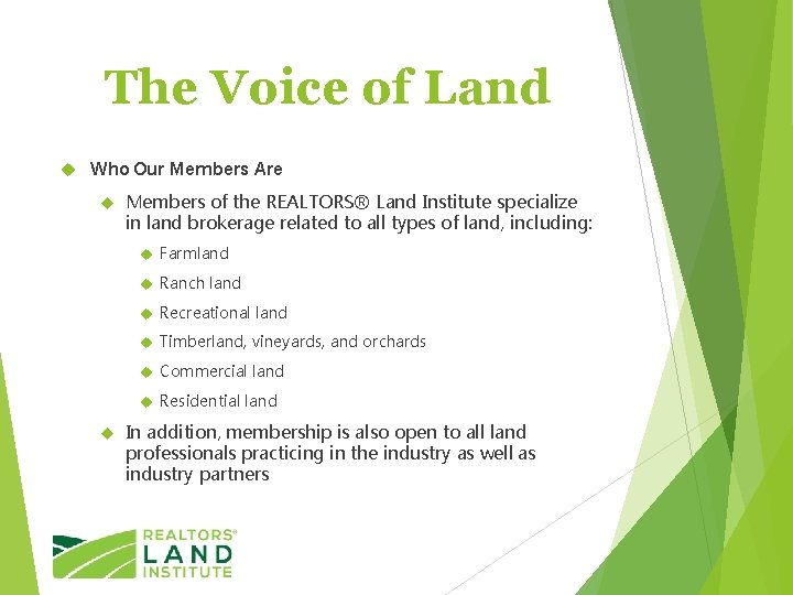 The Voice of Land Who Our Members Are Members of the REALTORS® Land Institute