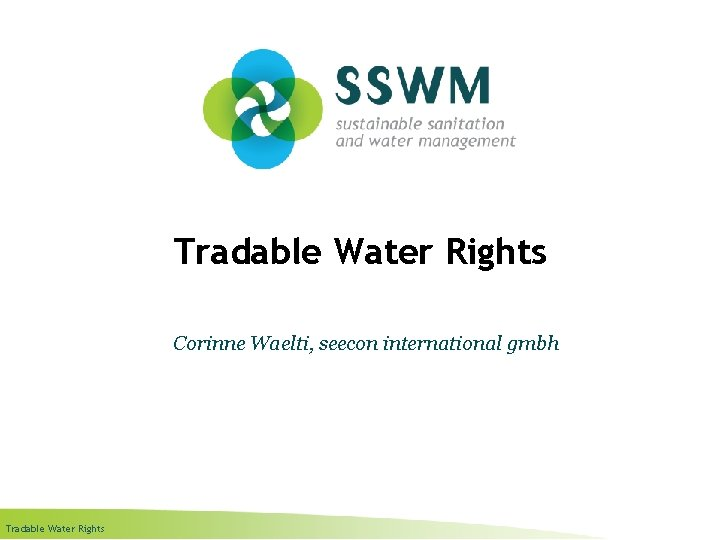 Tradable Water Rights Corinne Waelti, seecon international gmbh Tradable Water Rights