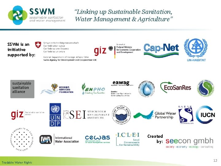 """""""Linking up Sustainable Sanitation, Water Management & Agriculture"""" SSWM is an initiative supported by:"""
