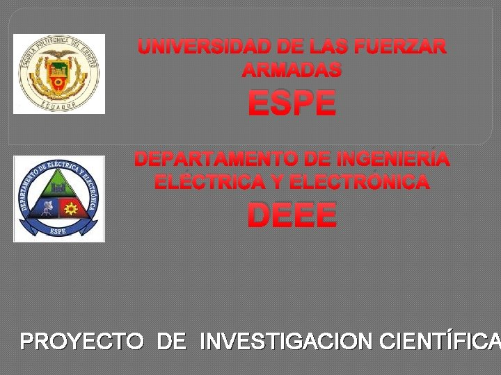 UNIVERSIDAD DE LAS FUERZAR ARMADAS ESPE DEPARTAMENTO DE INGENIERÍA ELÉCTRICA Y ELECTRÓNICA DEEE PROYECTO