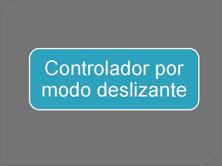 Controlador por modo deslizante