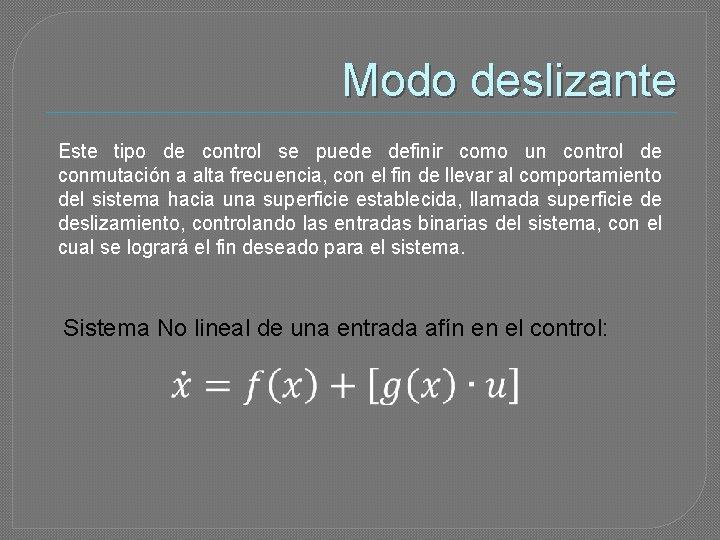 Modo deslizante Este tipo de control se puede definir como un control de conmutación