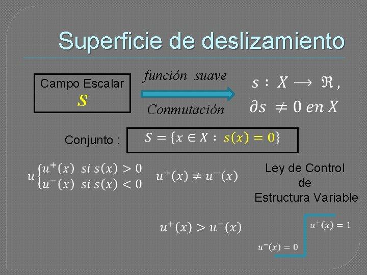 Superficie de deslizamiento Campo Escalar S función suave Conmutación Conjunto : Ley de Control