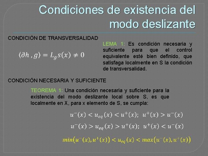 Condiciones de existencia del modo deslizante CONDICIÓN DE TRANSVERSALIDAD LEMA 1: Es condición necesaria